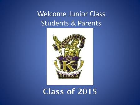 Welcome Junior Class Students & Parents Class of 2015.