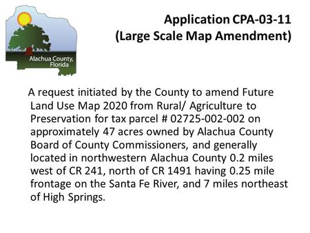 Application CPA-03-11 (Large Scale Map Amendment) A request initiated by the County to amend Future Land Use Map 2020 from Rural/ Agriculture to Preservation.