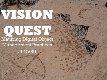 Maturing Digital Object Management Practices at GVSU Julian Jenson.
