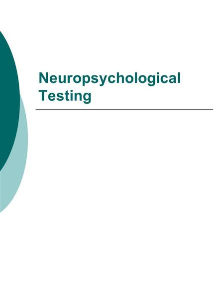 Neuropsychological Testing. Purposes of Neuropsych Testing  Determination of brain damage  Localization of brain lesions  Determination of functional.
