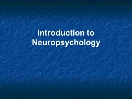 Introduction to Neuropsychology. Introduction Lecture Series: 1. (a) Introduction; (b) Memory 2. Visual Perception 3. Motor Behaviour 4. Emotion 5. Executive.