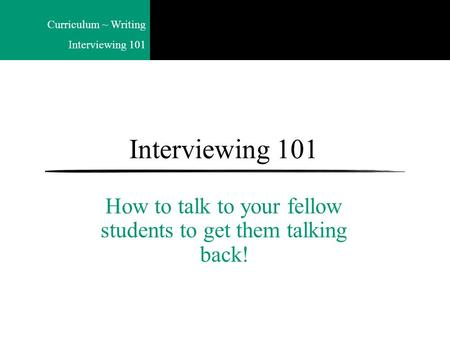 Curriculum ~ Writing Interviewing 101 How to talk to your fellow students to get them talking back!