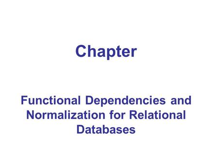 Chapter Functional Dependencies and Normalization for Relational Databases.