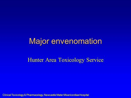 Clinical Toxicology & Pharmacology, Newcastle Mater Misericordiae Hospital Major envenomation Hunter Area Toxicology Service.
