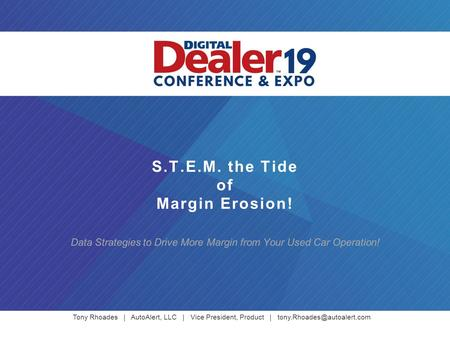 Tony Rhoades | AutoAlert, LLC | Vice President, Product | S.T.E.M. the Tide of Margin Erosion! Data Strategies to Drive More.