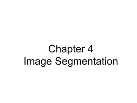 Chapter 4 Image Segmentation. Outline  Introduction to segmentation  Point,line and edge detection  Thresholding techniques  Watershed segmentation.