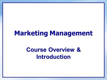 Marketing Management Course Overview & Introduction.