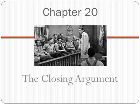 Chapter 20 The Closing Argument. Do Now: Review the Tom Robinson section of your Trial Organizer. Watch the video clip that depicts Tom Robinson's testimony.