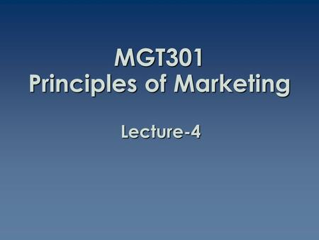MGT301 Principles of Marketing Lecture-4. Summary of Lecture-3.