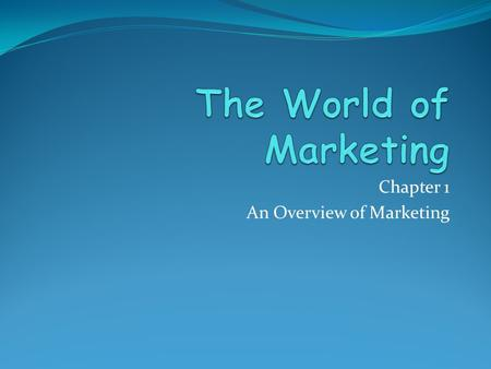 "Chapter 1 An Overview of Marketing. Learning Outcomes – CH 1 Understand the meaning of the term ""marketing"" Understand the evolution of marketing management."