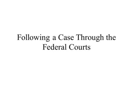 Following a Case Through the Federal Courts. Overview A case begins when a lawyer or individual files a formal complaint with the clerk's office of District.