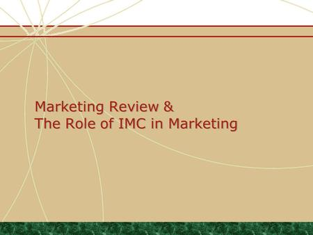 Marketing Review & The Role of IMC in Marketing. Preview What is Marketing? What separates the mind of the marketing professional from the marketing armature?