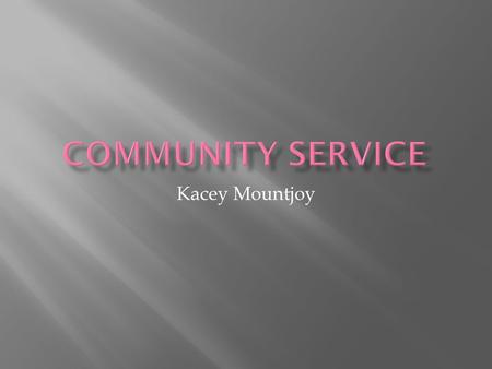 Kacey Mountjoy.  Definition- A method of teaching, learning and reflecting that combines classroom curriculum with meaningful service throughout the.