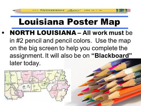 NORTH LOUISIANA – All work must be in #2 pencil and pencil colors. Use the map on the big screen to help you complete the assignment. It will also be on.