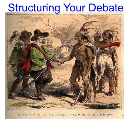 Structuring Your Debate. You're Task for the Debate: ·For this debate your job is to convince the moderator that your position is correct ·Using the information.