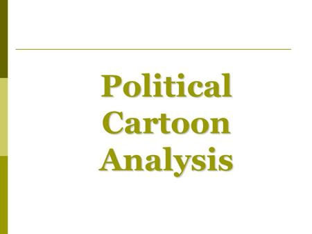 Political Cartoon Analysis. In order to decode a political cartoon, you need to answer the following:  What background knowledge do you need to know.