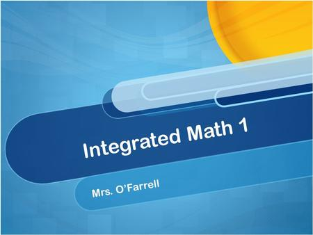 Integrated Math 1 Mrs. O'Farrell. In this course, we will cover the following topics: Language & Tools of Algebra Function Concepts Equations Inequalities.