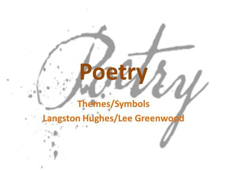 Poetry Themes/Symbols Langston Hughes/Lee Greenwood.