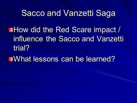 Sacco and Vanzetti Saga How did the Red Scare impact / influence the Sacco and Vanzetti trial? What lessons can be learned?