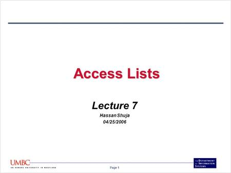 Page 1 Access Lists Lecture 7 Hassan Shuja 04/25/2006.