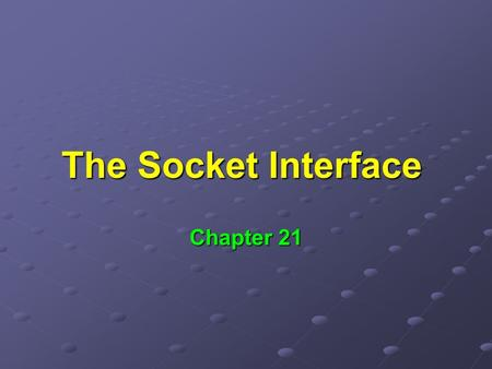 The Socket Interface Chapter 21. Application Program Interface (API) Interface used between application programs and TCP/IP protocols Interface used between.