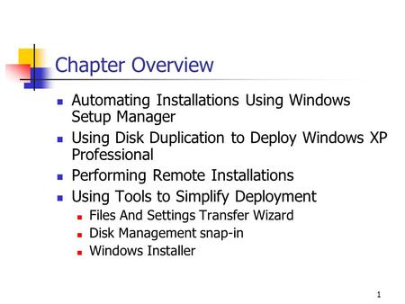 1 Chapter Overview Automating Installations Using Windows Setup Manager Using <strong>Disk</strong> Duplication to Deploy Windows XP Professional Performing Remote Installations.