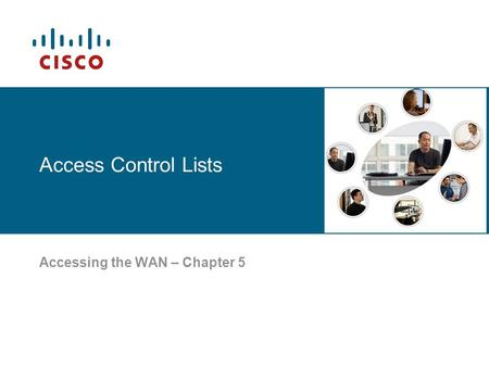 Access Control Lists Accessing the WAN – Chapter 5.