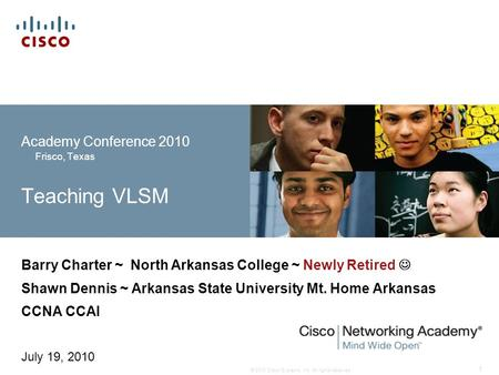 © 2010 Cisco Systems, Inc. All rights reserved. 1 Academy Conference 2010 Frisco, Texas Teaching VLSM Barry Charter ~ North Arkansas College ~ Newly Retired.