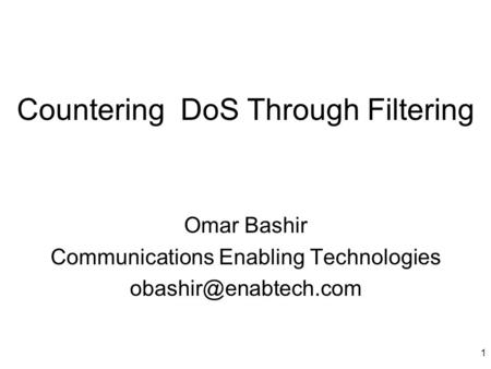1 Countering DoS Through Filtering Omar Bashir Communications Enabling Technologies