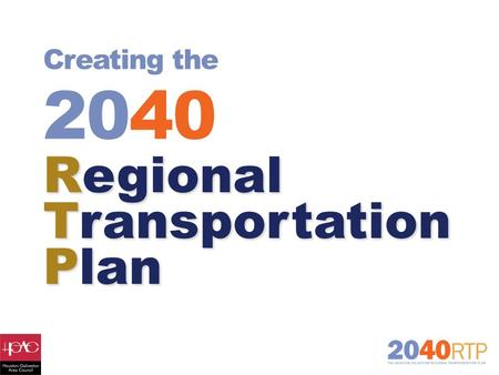 Creating the 2040 Regional Transportation Plan. Today's Presentation Now Developing the Next RTP  Very Early Stages of Development  Website: 2040Plan.org.