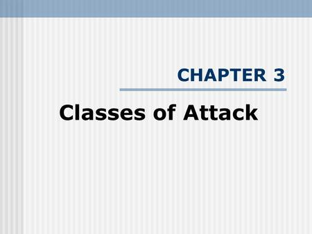 CHAPTER 3 Classes of Attack. INTRODUCTION Network attacks come from both inside and outside firewall. Kinds of attacks: 1. Denial-of-service 2. Information.