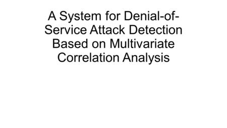 A System for Denial-of- Service Attack Detection Based on Multivariate Correlation Analysis.