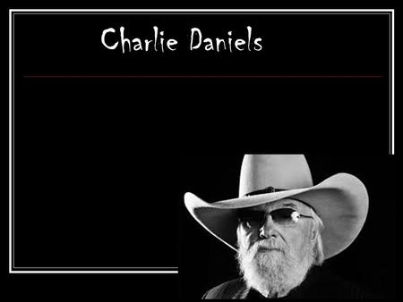 Charlie Daniels. Childhood and Family He was born in Wilmington, North Carolina on October 28,1936.He grew up in Chatham County, North Carolina. He married.