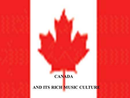 "CANADA AND ITS RICH MUSIC CULTURE O ur L ady P eace Is one of Canadians most popular bands. With the success of their song ""Superman's Dead"" this band."