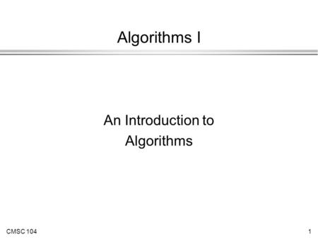 CMSC 1041 Algorithms I An Introduction to Algorithms.