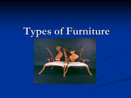 Types of Furniture. There are many different types of furniture such as sofas, chairs, beds, etc. Within each type, there are many styles. As an Interior.