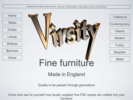 Fine furniture Made in England Quality to be passed through generations Come and see for yourself how locally supplied fine FSC woods are crafted into.