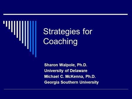 Strategies for Coaching Sharon Walpole, Ph.D. University of Delaware Michael C. McKenna, Ph.D. Georgia Southern University.