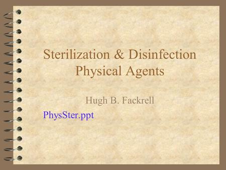 Sterilization & Disinfection Physical Agents Hugh B. Fackrell PhysSter.ppt.