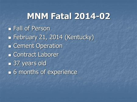 MNM Fatal 2014-02 Fall of Person Fall of Person February 21, 2014 (Kentucky) February 21, 2014 (Kentucky) Cement Operation Cement Operation Contract Laborer.