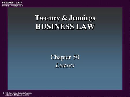 © 2004 West Legal Studies in Business A Division of Thomson Learning BUSINESS LAW Twomey Jennings 1 st Ed. Twomey & Jennings BUSINESS LAW Chapter 50 Leases.