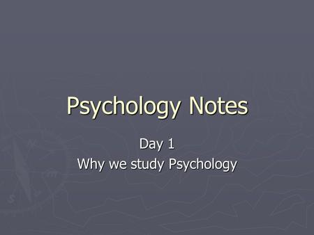 Psychology Notes Day 1 Why we study Psychology. Why do we study psychology ► To better understand why people act as they do ► Psy is the study of behavior.