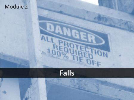 1 Falls Module 2. 2Objectives After this module you should be able to – identify the most common fall hazards – take the steps necessary to avoid those.