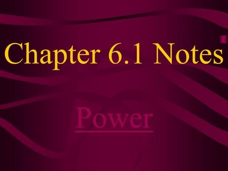 Chapter 6.1 Notes Power. The time it takes to complete an activity is as important as the work required. Compare running up stairs to walking up stairs.
