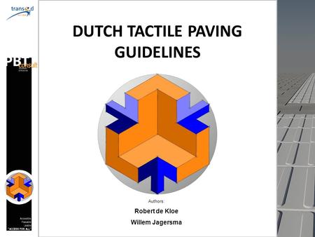 DUTCH TACTILE PAVING GUIDELINES Authors: Robert de Kloe Willem Jagersma.