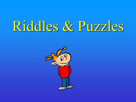Riddles & Puzzles. See if you can figure out these WUZZLES…shhhh don't tell anyone if you figure it out.