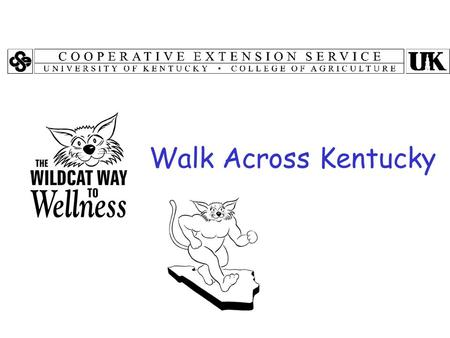 Walk Across Kentucky. Walk Across Kentucky Program Objectives To inform participants of the benefits of physical activity To promote the advantages of.