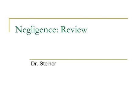 Negligence: Review Dr. Steiner Defining the Standard of Care The standard of care measures the duty owed Standard of care is the level of expected conduct.