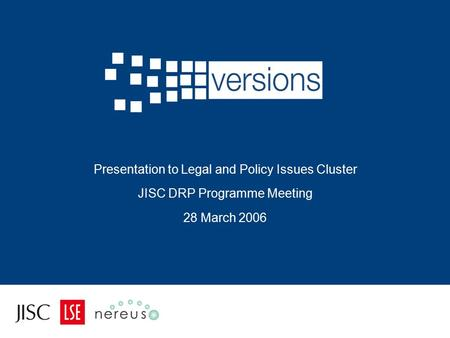 Presentation to Legal and Policy Issues Cluster JISC DRP Programme Meeting 28 March 2006.