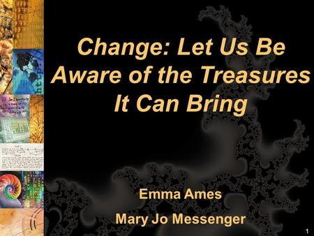 Change: Let Us Be Aware of the Treasures It Can Bring Emma Ames Mary Jo Messenger 1.